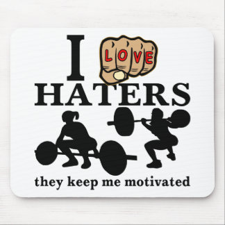 I Love Haters They Keep Me Motivated Mouse Pad