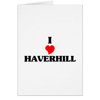 I love Haverhill Greeting Card