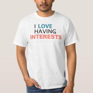 I LOVE HAVING INTERESTS t-shirt
