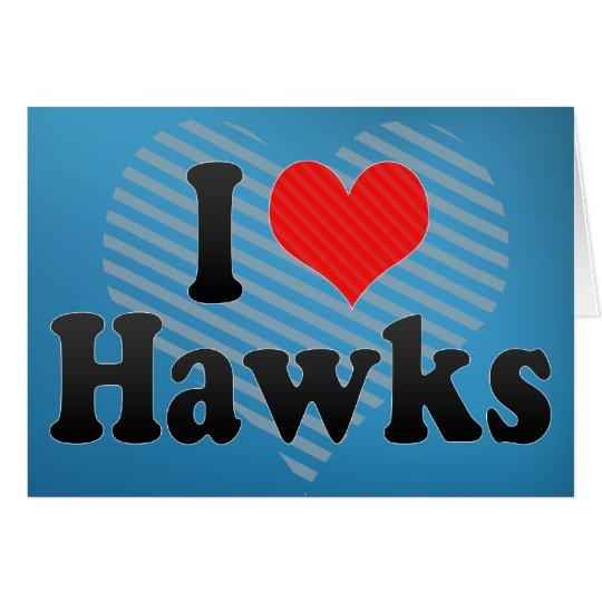 I Love Hawks Card