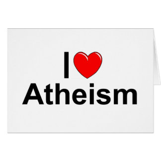 I Love (Heart) Atheism Card