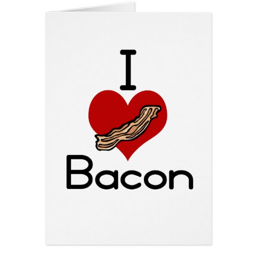 I love-heart Bacon Greeting Card