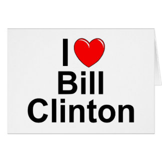 I Love (Heart) Bill Clinton Card
