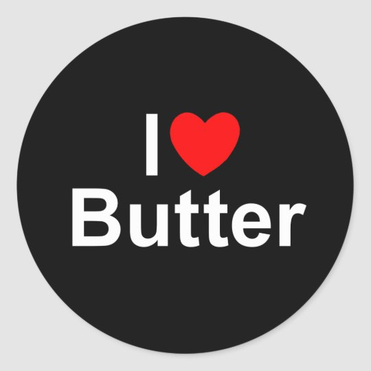 I Love (Heart) Butter Classic Round Sticker