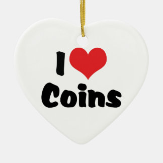 I Love Heart Coins - Coin Collector Ceramic Ornament