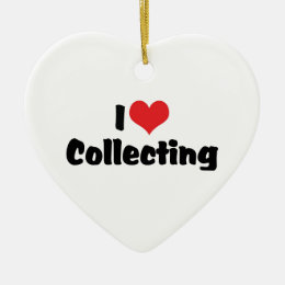 I Love Heart Collecting - Antique Junk Collector Ceramic Ornament