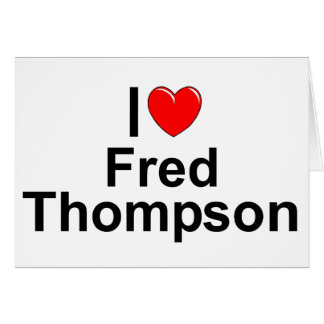 I Love (Heart) Fred Thompson Greeting Card