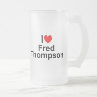 I Love (Heart) Fred Thompson 16 Oz Frosted Glass Beer Mug