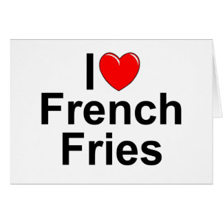 I Love (Heart) French Fries Card