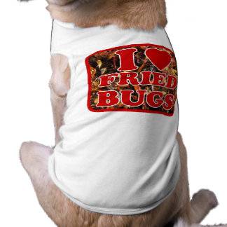 I Love (Heart) Fried Bugs / Edible Insects Doggie Tshirt
