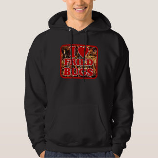 I Love (Heart) Fried Bugs / Edible Insects Hooded Sweatshirt