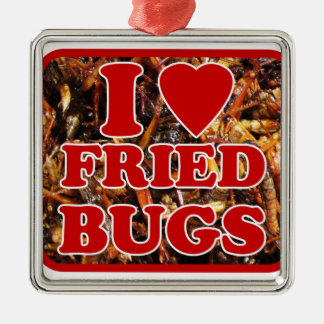 I Love (Heart) Fried Bugs / Edible Insects Metal Ornament