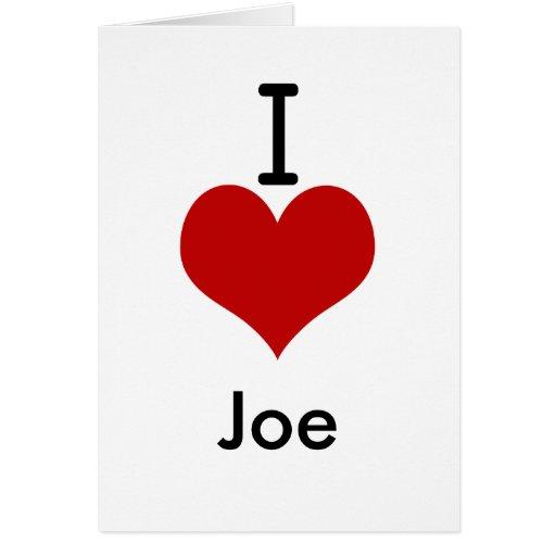 I Love (heart) Joe Greeting Card
