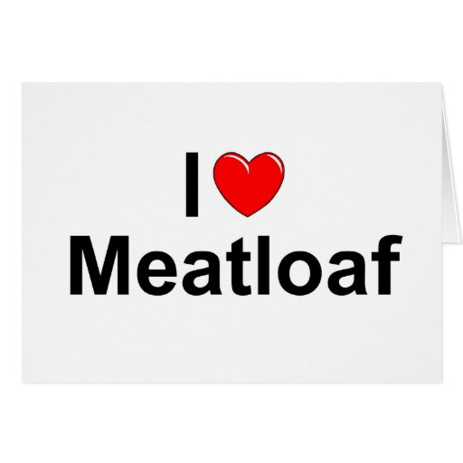 I Love (Heart) Meatloaf Greeting Card