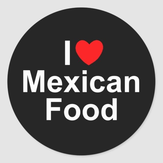 I Love (Heart) Mexican Food Classic Round Sticker