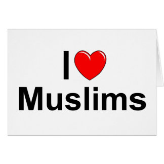 I Love (Heart) Muslims Greeting Cards