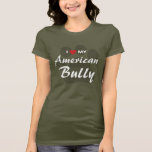 I Love (Heart) My American Bully T-Shirt
