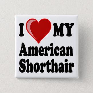 I Love (Heart) My American Shorthair Cat Pinback Button