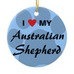 I Love (Heart) My Australian Shepherd Ceramic Ornament