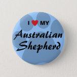 I Love (Heart) My Australian Shepherd Pinback Button