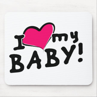 I love (heart) my baby! (boy or girl) mousepad