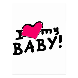 I love (heart) my baby! (boy or girl) postcard