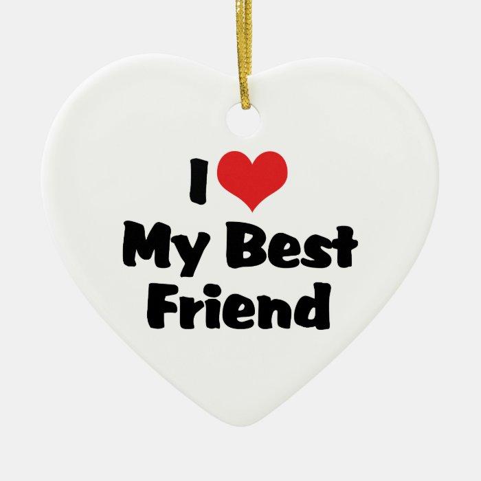 I Love Heart My Best Friend - BFF Ceramic Ornament