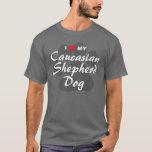 I Love (Heart) My Caucasian Shepherd Dog T-Shirt