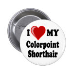 I Love (Heart) My Colorpoint Shorthair Cat Pinback Buttons
