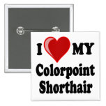 I Love (Heart) My Colorpoint Shorthair Cat Buttons