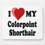 I Love (Heart) My Colorpoint Shorthair Cat Mouse Pad