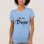 I Love (Heart) My Dove Bird Tracks Design T-Shirt