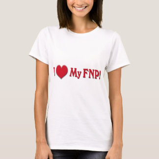 I LOVE (HEART) MY FNP - FAMILY NURSE PRACTITIONER T-Shirt