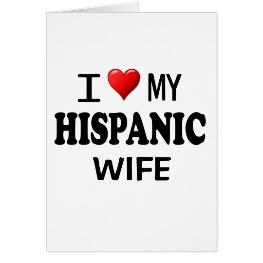 I Love (Heart) My Hispanic Wife Card