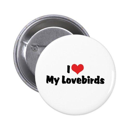 I Love Heart My Lovebirds - Bird Lover Pinback Button