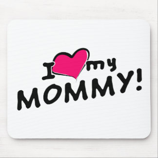I love (heart) my mommy! mouse pad
