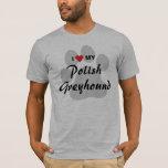 I Love (Heart) My Polish Greyhound T-Shirt