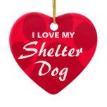 I Love (Heart) My Shelter Dog Ceramic Ornament