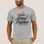 I Love (Heart) My White Shepherd T-Shirt