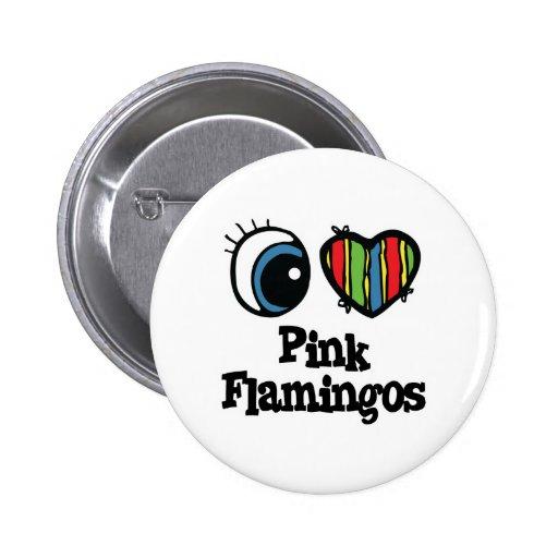 I Love (Heart) Pink Flamingos Pin