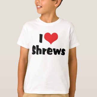 I Love Heart Shrews T-Shirt