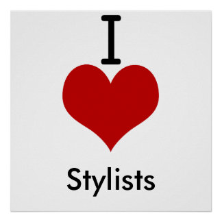 I Love (heart) Stylists Poster