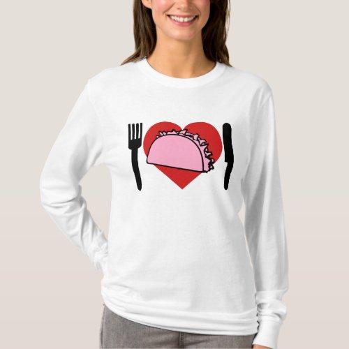 I Love Heart To Eat Pink Tacos Knife Fork T-Shirt