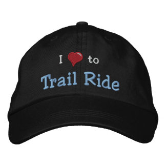 I love (heart) to Trail Ride Embroidered Baseball Cap