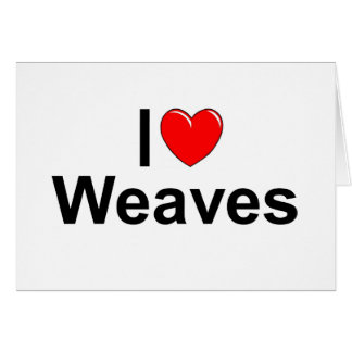 I Love (Heart) Weaves Cards