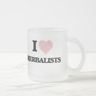 I love Herbalists (Heart made from words) 10 Oz Frosted Glass Coffee Mug