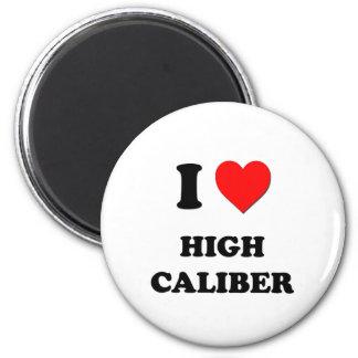 I love High Caliber Refrigerator Magnet