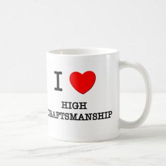 I Love High Craftsmanship Coffee Mugs