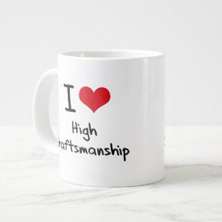 I love High Craftsmanship Extra Large Mugs