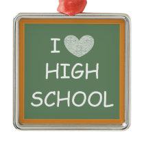 I Love High School Metal Ornament